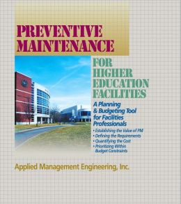 Preventive Maintenance Guidelines for Higher Education Facilities: A Planning and Budgeting Tool for Facilities Professionals