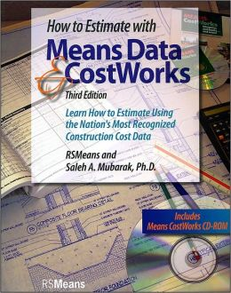 How to Estimate with Means Data and Costworks: Learn How to Estimate Using the Nation's Most Recognized Construction Cost Data