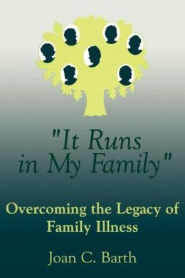It Runs in My Family: Overcoming the Legacy of Family Illness