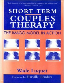 Short-Term Couples Therapy: The Imago Model in Action: The Imago Model in Action