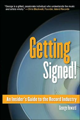 Getting Signed!: An Insider's Guide to the Record Industry