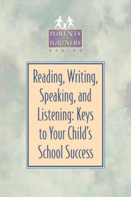 Reading, Writing, Speaking, and Listening: Keys to Your Child's School Success (Parents as Partners Series)