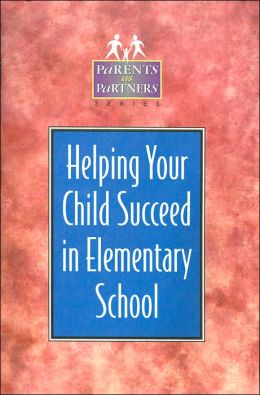 Helping Your Child Succeed in Elementary School (Parents as Partners Series)
