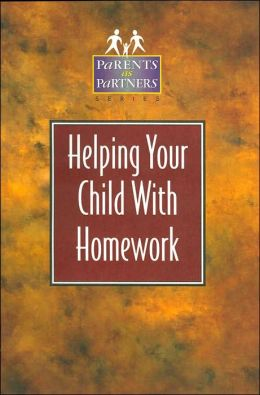 Helping Your Child with Homework (Parents as Partners Series)