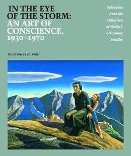 In the Eye of the Storm: An Art of Conscience, 1930-1970 - Selections from the Collection of Philip J. and Suzanne Schiller