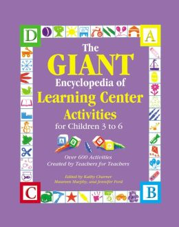 The GIANT Encyclopedia of Learning Center Activities: For Children 3 to 6