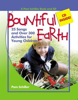 Bountiful Earth: 27 Songs and Over 250 Activities for Young Children
