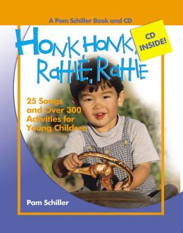 Honk, Honk, Rattle, Rattle: 25 Songs and Over 250 Activities for Young Children