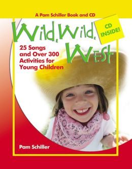 Wild, Wild West: 26 Songs and Over 300 Activities for Young Children