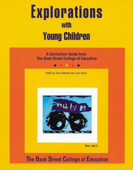 Explorations with Young Children: A Curriculum Guide from Bank Street College of Education Debra Cunningham and Adrian Mitchell