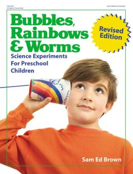 Bubbles, Rainbows & Worms: Science Experiments For Preschool Children