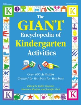 The GIANT Encyclopedia of Kindergarten Activities: Over 600 Activities Created by Teachers for Teachers