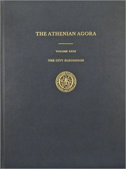 Athenian Agora XXXI: The City Eleusinion