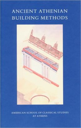 Ancient Athenian Building Methods (Agora Picture Book 21)
