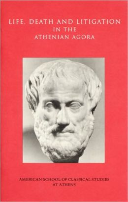 Life, Death and Litigation in the Athenian Agora (Picture Book 23)