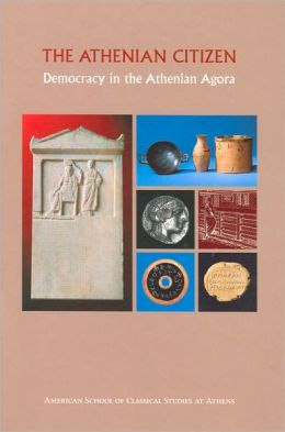 The Athenian Citizen: Democracy in the Athenian Agora (Excavations of the Athenian Agora Picture Books Series #4)