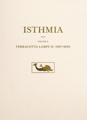Isthmia: Lamps from the UCLA/OSU Excavations at Isthmia, 1967-2004
