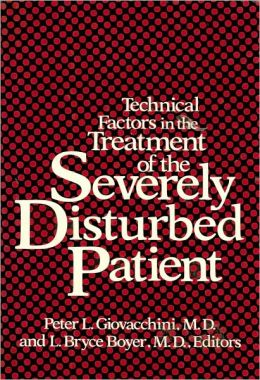 Technical Factors in the Treatment of the Severely Disturbed Patient (Classical Psychoanalysis and Its Applications Series)