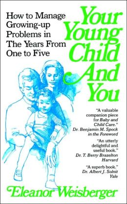 Your Young Child and You: How to Manage Growing-up Problems in the Years from One to Five