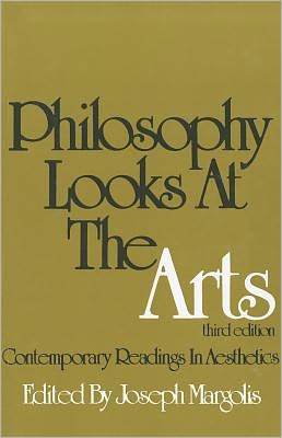 Philosophy Looks at the Arts: Contemporary Readings in Aesthetics
