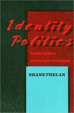 Identity Politics Cl: Lesbian Feminism and the Limits of Community