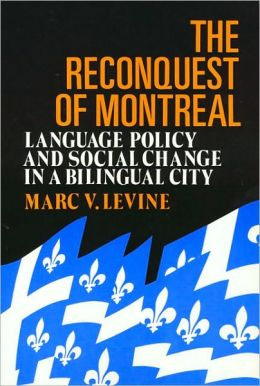 The Reconquest Of Montreal Pb: Language Policy and Social Change in a Bilingual City