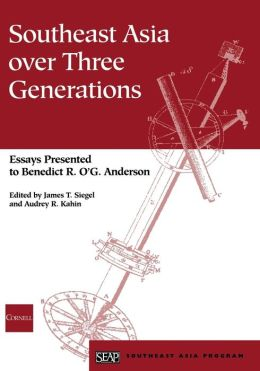 Southeast Asia over Three Generations:Essays Presented to Benedict R. O'G. Anderson