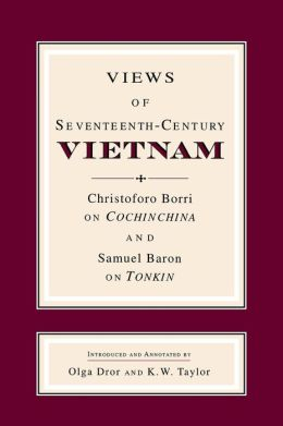 Views of Seventeenth-Century Vietnam:Christoforo Borri on Cochinchina and Samuel Baron on Tonkin