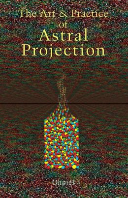 The Art & Practice: Of Astral Projection