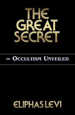 The Great Secret: or Occultism Unveiled