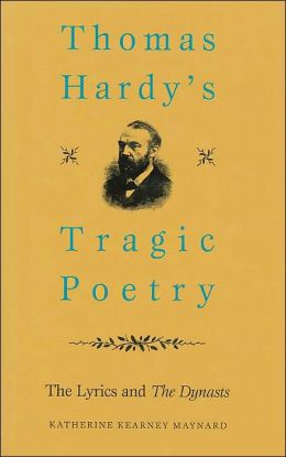 Thomas Hardy's Tragic Poetry: The Lyrics and The Dynasts
