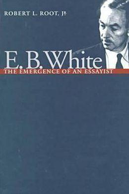 E. B. White: The Emergence of an Essayist