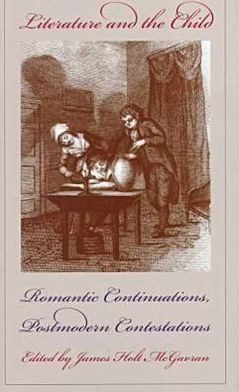 Literature and the Child: Romantic Continuations, Postmodern Contestations