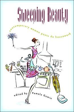 Sweeping Beauty: Contemporary Women Poets Do Housework