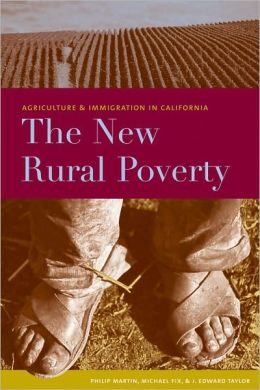 The New Rural Poverty: Agriculture and Immigration in California