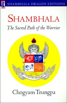Shambhala: The Sacred Path of the Warrior (Shambhala Dragon Editions Series)
