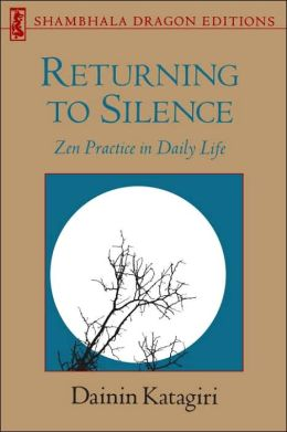 Returning to Silence: Zen Practice in Daily Life