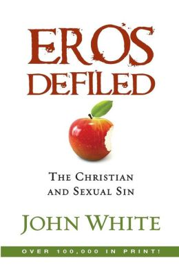 Eros Defiled; The Christian and Sexual Sin