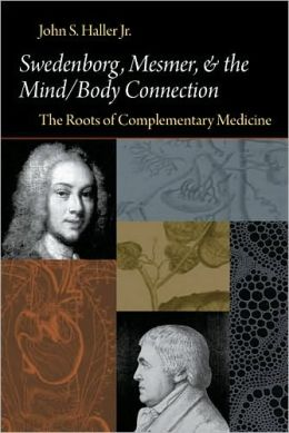 Swedenborg, Mesmer, And The Mind/Body Connection: The Roots Of Complementary Medicine