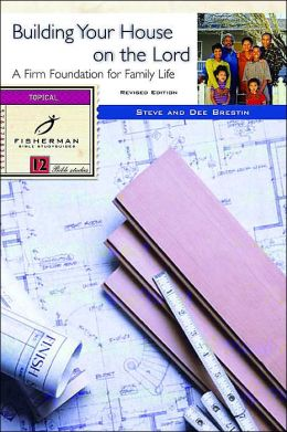 Building Your House on the Lord: A Firm Foundation for Family Life (Fisherman Bible Studyguides Series #13)