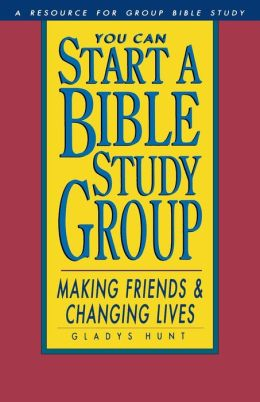 You Can Start a Bible Study: Making Friends, Changing Lives
