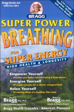 Super Power Healing: For Super Energy, High Health and Longevity