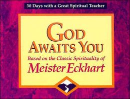 God Awaits You: Based on the Classic Spirituality of Meister Eckhart