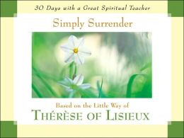 Simply Surrender: Based on the Little Way of Therese of Lisieux