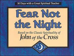 Fear Not the Night: Based on the Classic Spirituality of John of the Cross