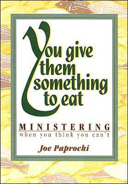 You Give Them Something to Eat: Ministering When You Think You Can't