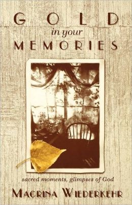 Gold in Your Memories: Sacred Moments, Glimmpses of God