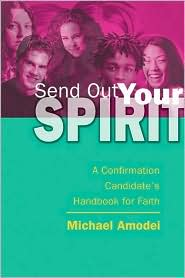 Send Out Your Spirit: A Confirmation Candidate's Handbook for Faith