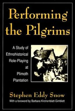 Performing the Pilgrims: A Study of Ethnohistorical Role-Playing at Plimoth Plantation
