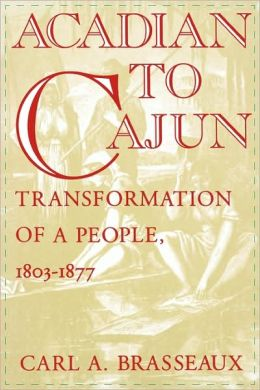 Acadian to Cajun: Transformation of a People, 1803-1877